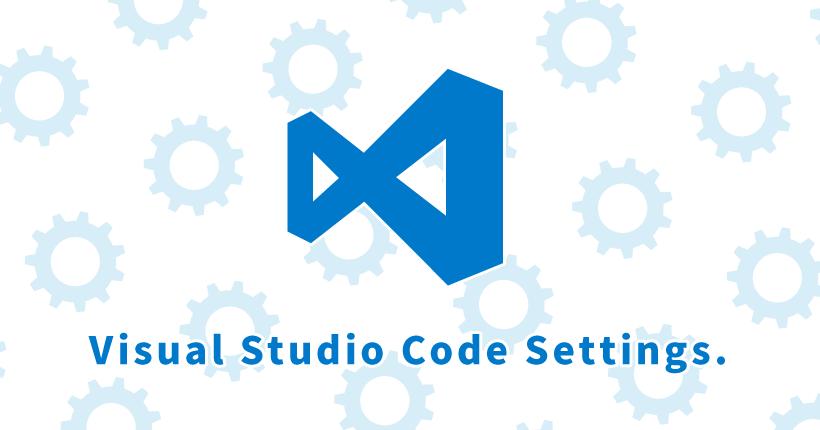 Visual Studio Codeの便利な設定とおすすめ拡張機能